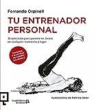 Tu entrenador personal: 30 ejercicios para ponerte en forma en cualquier momento y lugar (Cuadrilátero de libros) (Spanish Edition)