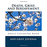 Death, Grief, and Bereavement: Adult Coloring Book and Grief Journal