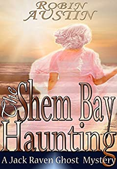 The Shem Bay Haunting (Jack Raven Ghost Mystery Book 3) by [Austin, Robin G.]