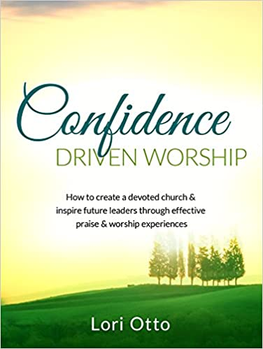Confidence Driven Worship: How to create a devoted church and inspire future leaders through effective praise and worship experiences