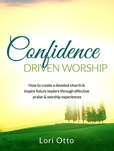 Download PDF Confidence Driven Worship - How to create a devoted church and inspire future leaders through effective praise and worship experiences