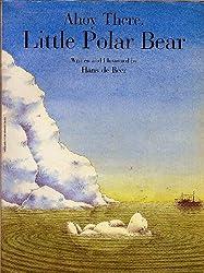 [(Ahoy There, Little Polar Bear )] [Author: Hans de Beer] [Sep-1995]