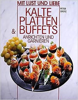 Kalte Platten Buffets Anrichten Und Garnieren Mit Lust Und Liebe