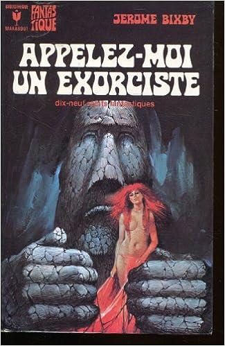 Bixby Jerome - Appelez-moi un exorciste dix-neuf récits fantastiques sur Bookys