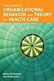 Case Studies in Organizational Behavior and Theory for Health Care, Gloria Deckard and Nancy Borkowski, 1449634281
