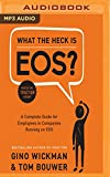 What the Heck is EOS?: A Complete Guide for Employees in Companies Running on EOS