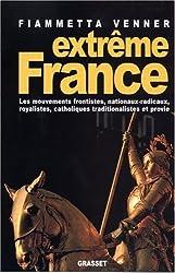 Extrême France : Les mouvements frontistes, nationaux-radicaux, royalistes, catholiques traditionalistes et provie