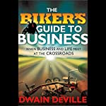 The Biker's Guide to Business: When Business and Life Meet at the Crossroads | Dwain DeVille