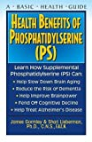 Health Benefits of Phosphatidylserine (PS) (Basic Health Guides)