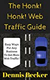 The Honk! Honk! Web Traffic Guide   You need web traffic if you want your business to thrive. The trouble is, it can seem like pulling teeth to get any traffic at all. You're tired of struggling-- what's the answer?   You Can Use This Guide To Eas...