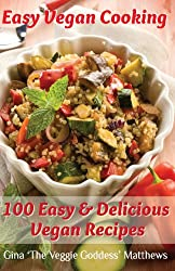 Easy Vegan Cooking: 100 Easy & Delicious Vegan Recipes: Natural Foods - Vegetables and Vegetarian - Special Diet