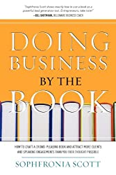 Doing Business by the Book: How to Craft a Crowd-Pleasing Book and Attract More Clients and Speaking Engagements Than You Ever Thought Possible