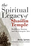 The Spiritual Legacy of Shaolin Temple, Andy James, 0861713524