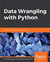 Data Wrangling with Python: Creating actionable data from raw sources Front Cover