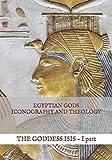 Egyptian Gods Iconography and Theology: the Goddess Isis - I part