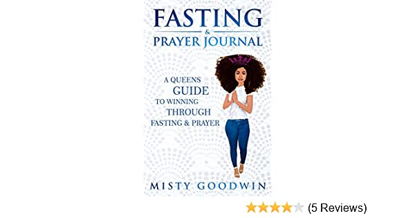Fasting And Prayer Journal: A Queens Guide To Winning Through Fasting And  Praying