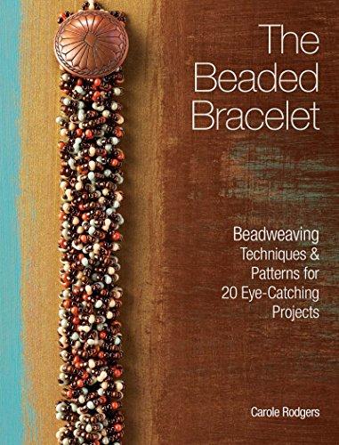 The Beaded Bracelet: Beadweaving Techniques & Patterns for 20 Eye-Catching (Making Beaded Bracelets)