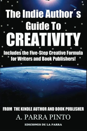 The Indie Author´s Guide To Creativity: Includes the Five-Step Creative Formula for Writers and Book Publishers! (Self