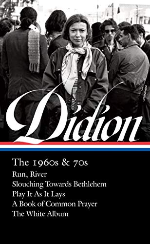 Joan Didion: The 1960s & 70s (LOA #325): Run, River / Slouching Towards Bethlehem / Play It As It Lays / A Book of Common Prayer / The White Album (Library of America) ()