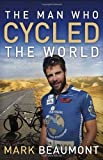 The Man Who Cycled the World, Mark Beaumont, 0307716651