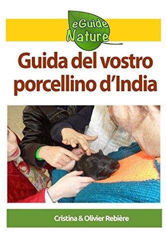 Guida del vostro porcellino d'India: Piccola guida digitale per prendervi cura della vostra cavia (eGuide Nature) (Italian Edition) pdf epub