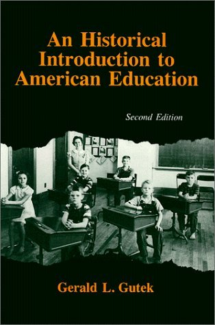 An Historical Introduction to American Education by Gerald L. Gutek (1990-11-30)