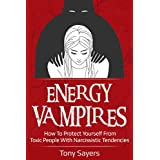 Energy Vampires: How To Protect Yourself From Toxic People With Narcissistic Tendencies