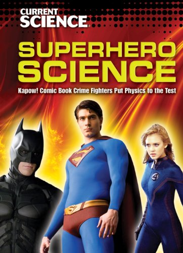 Superhero Science: Kapow! Comic Book Crime Fighters Put Physics to the Test (Current Science (Library))