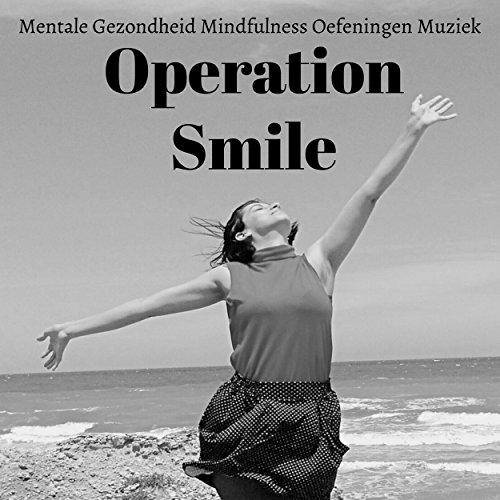 (Operation Smile - Mentale Gezondheid Neurofeedback Ervaringen Mindfulness Oefeningen Muziek met New Age Natuur Instrumentale Geluiden)