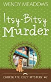 Itsy-Bitsy Murder (Chocolate Cozy Mystery) by  Wendy Meadows in stock, buy online here