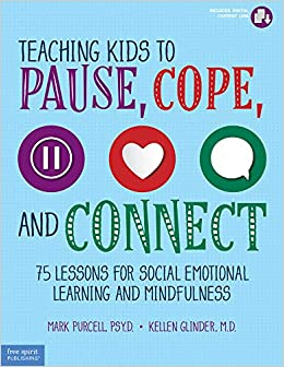 Teaching Kids To Pause Cope And Connect 75 Lessons For Social Emotional Learning And Mindfulness Purcell Psy D Mark Glinder M D Kellen 9781631983474 Amazon Com Books