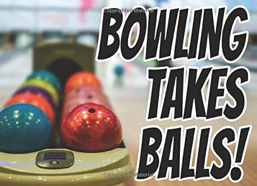 Bowling Takes Balls!: Bowling Log For Kids And Adult Bowlers Of All Skill Levels. 124 - 8.5