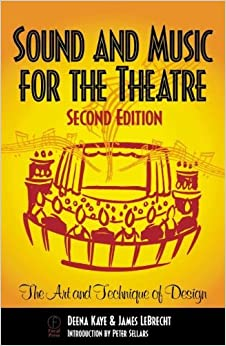 Sound and Music for the Theatre, Second Edition: The Art and Technique of Design