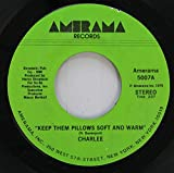 Charlee 45 RPM Keep Them Pillows Soft and Warm / All The Good Things Are Gone