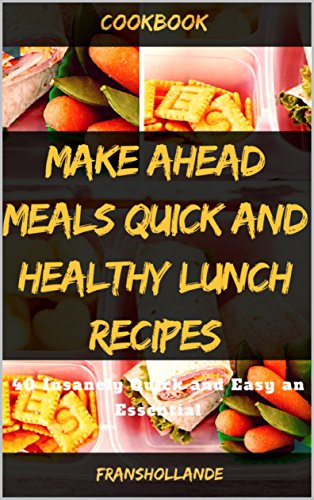 Make Ahead Meals Quick and Healthy Lunch Recipes: 40