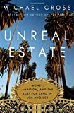 Unreal Estate: Money, Ambition, and the Lust for Land in Los Angeles