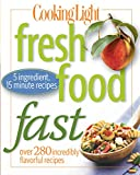 Cooking Light Fresh Food Fast: Over 280 Incredibly Flavorful...