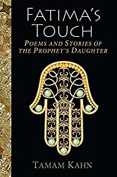 Fatima's Touch: Poems and Stories of the Prophet's Daughter by Tamam Kahn (2016-09-26)