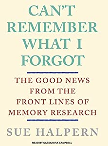 Can't Remember What I Forgot: The Good News from the Frontlines of Memory Research