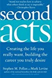 Second Acts: Creating the Life You Really Want, Building the Career You Truly Desire