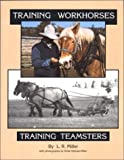 Training Workhorses / Training Teamsters by Miller, Lynn R., Gilman-Miller, Kristi (January 1, 1994) Paperback