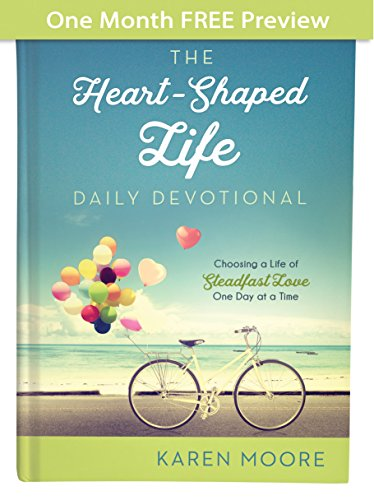 The Heart-Shaped Life Daily Devotional - One Month of Devotions: Choosing a Life of Steadfast Love One Day at a Time by [Moore, Karen]