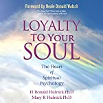 Loyalty to Your Soul: The Heart of Spiritual Psychology | H. Ronald Hulnick PhD,Mary R. Hulnick PhD