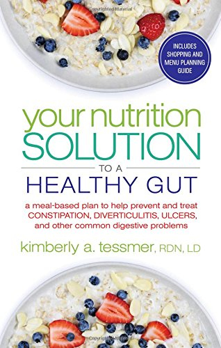 Your Nutrition Solution to a Healthy Gut: A Meal-Based Plan to Help Prevent and Treat Constipation, Diverticulitis, Ulcers, and Other Common Digestive Problems