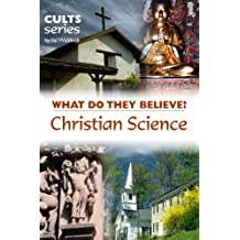 Christian Science: What Do They Believe? (Cults and Isms Book 3)