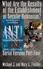 What Are the Results of the Establishment of Secular Humanism? (Antidisestablishmentarianism Serial Version Book 4)