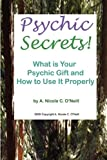 Psychic Secrets!  What is Your Psychic Gift and How to Use It Properly