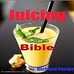 Juicing Bible | Richard Porter