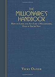 The Millionaire's Handbook: How to Look and Act like a Millionaire, Even if You're Not by Vicky Oliver (2011-11-01)