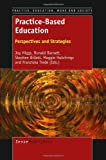 img - for Practice-Based Education: Perspectives and Strategies (Practice, Education, Work and Society) book / textbook / text book